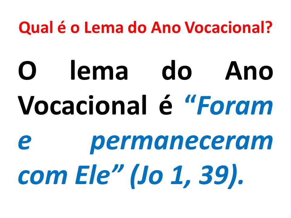 Qual é o Lema do Ano Vocacional? O lema do Ano Vocacional é Foram e permaneceram com Ele (Jo 1, 39).