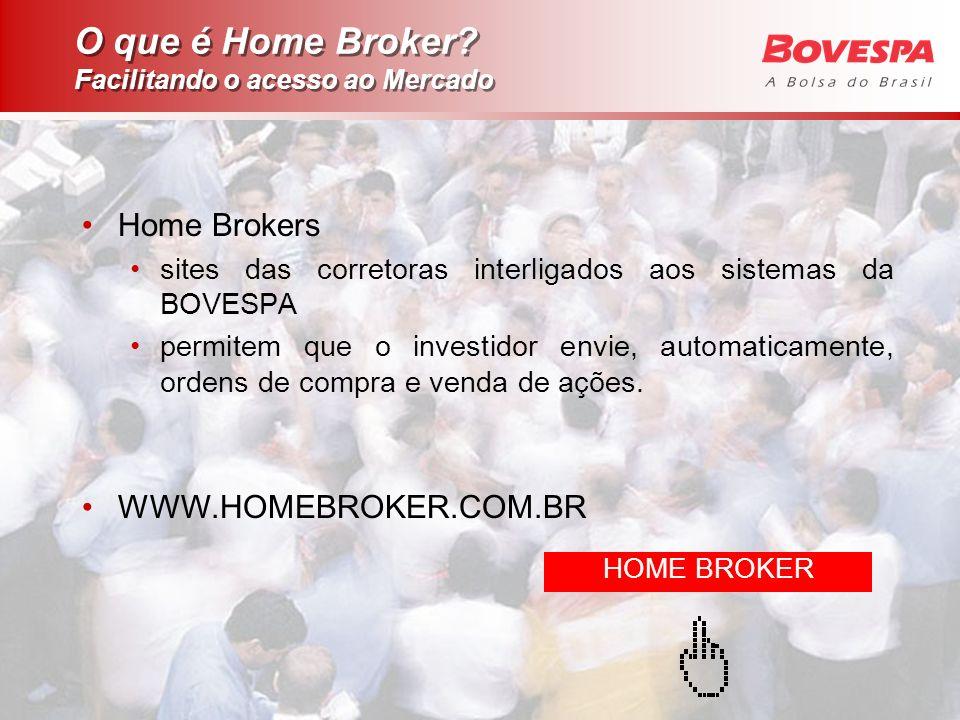 HOME BROKER O que é Home Broker? Facilitando o acesso ao Mercado Home Brokers sites das corretoras interligados aos sistemas da BOVESPA permitem que o