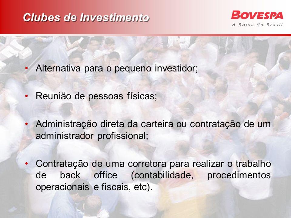 Clubes de Investimento Alternativa para o pequeno investidor; Reunião de pessoas físicas; Administração direta da carteira ou contratação de um admini