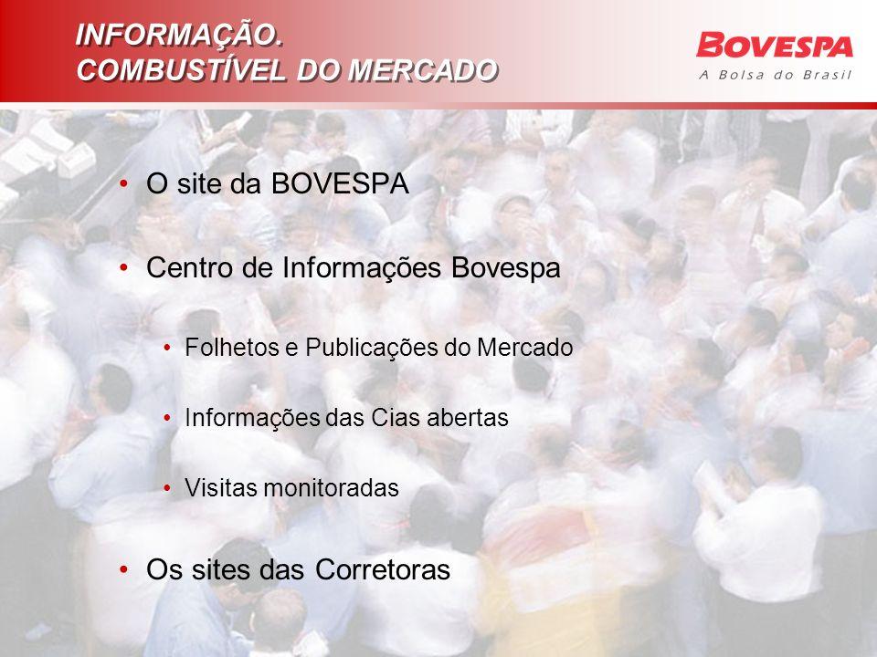 INFORMAÇÃO. COMBUSTÍVEL DO MERCADO O site da BOVESPA Centro de Informações Bovespa Folhetos e Publicações do Mercado Informações das Cias abertas Visi
