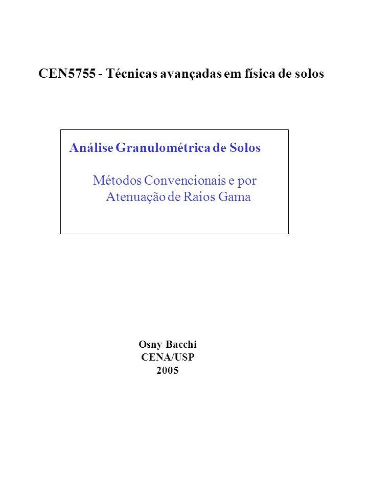 Análise Granulométrica de Solos Métodos Convencionais e por Atenuação de Raios Gama CEN5755 - Técnicas avançadas em física de solos Osny Bacchi CENA/U