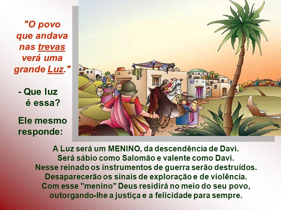 A Luz será um MENINO, da descendência de Davi.Será sábio como Salomão e valente como Davi.