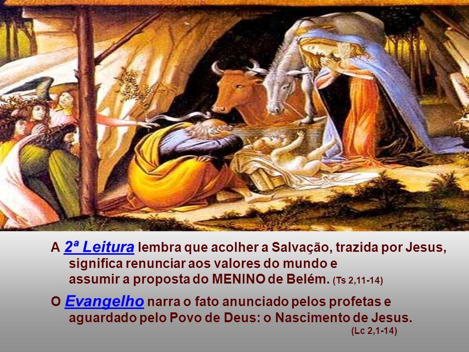 A 2ª Leitura lembra que acolher a Salvação, trazida por Jesus, significa renunciar aos valores do mundo e assumir a proposta do MENINO de Belém.