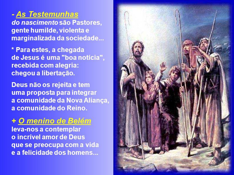 - As Testemunhas do nascimento são Pastores, gente humilde, violenta e marginalizada da sociedade...