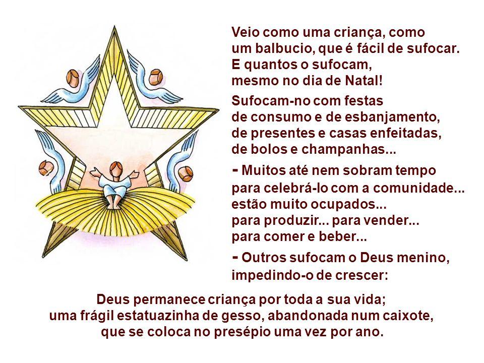 + No Natal, nasce o Deus da Vida, para fazer crescer a vida de Deus no meio do povo. - Jesus já nasceu de fato na vida de cada um de nós, nas nossas c