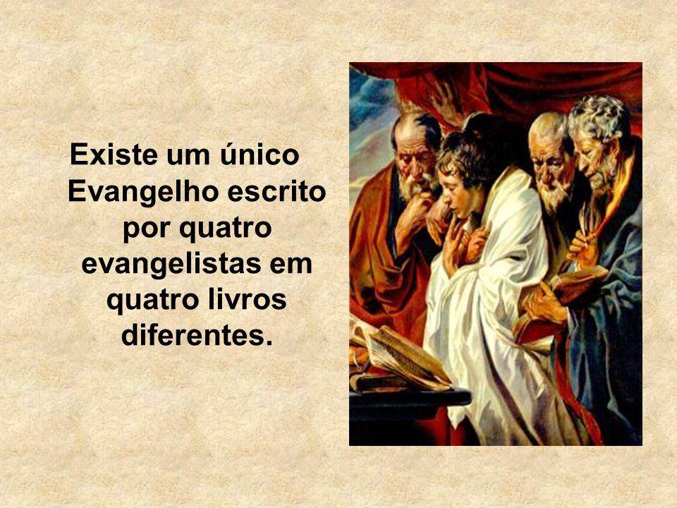 Existe um único Evangelho escrito por quatro evangelistas em quatro livros diferentes.