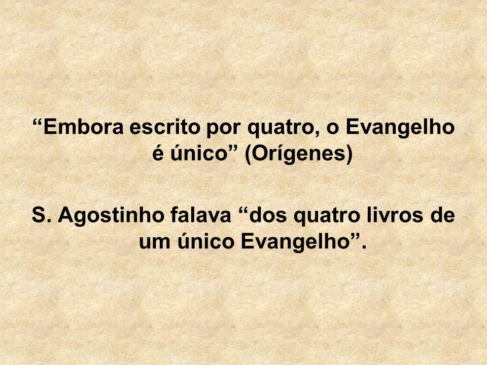 Embora escrito por quatro, o Evangelho é único (Orígenes) S. Agostinho falava dos quatro livros de um único Evangelho.
