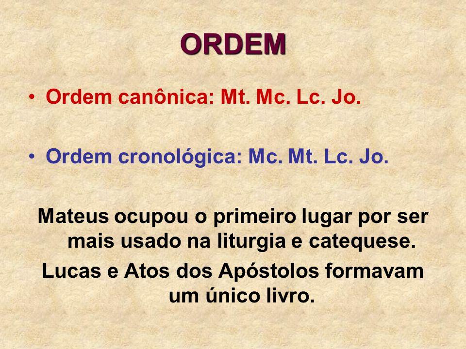 ORDEM Ordem canônica: Mt. Mc. Lc. Jo. Ordem cronológica: Mc. Mt. Lc. Jo. Mateus ocupou o primeiro lugar por ser mais usado na liturgia e catequese. Lu