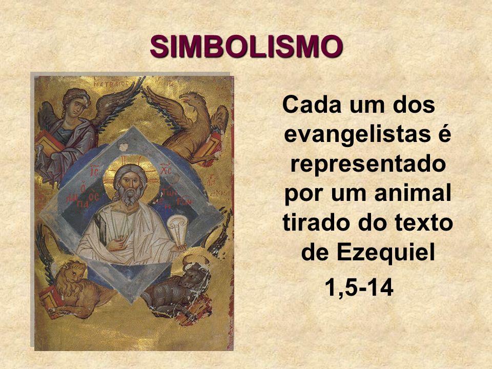 SIMBOLISMO Cada um dos evangelistas é representado por um animal tirado do texto de Ezequiel 1,5-14