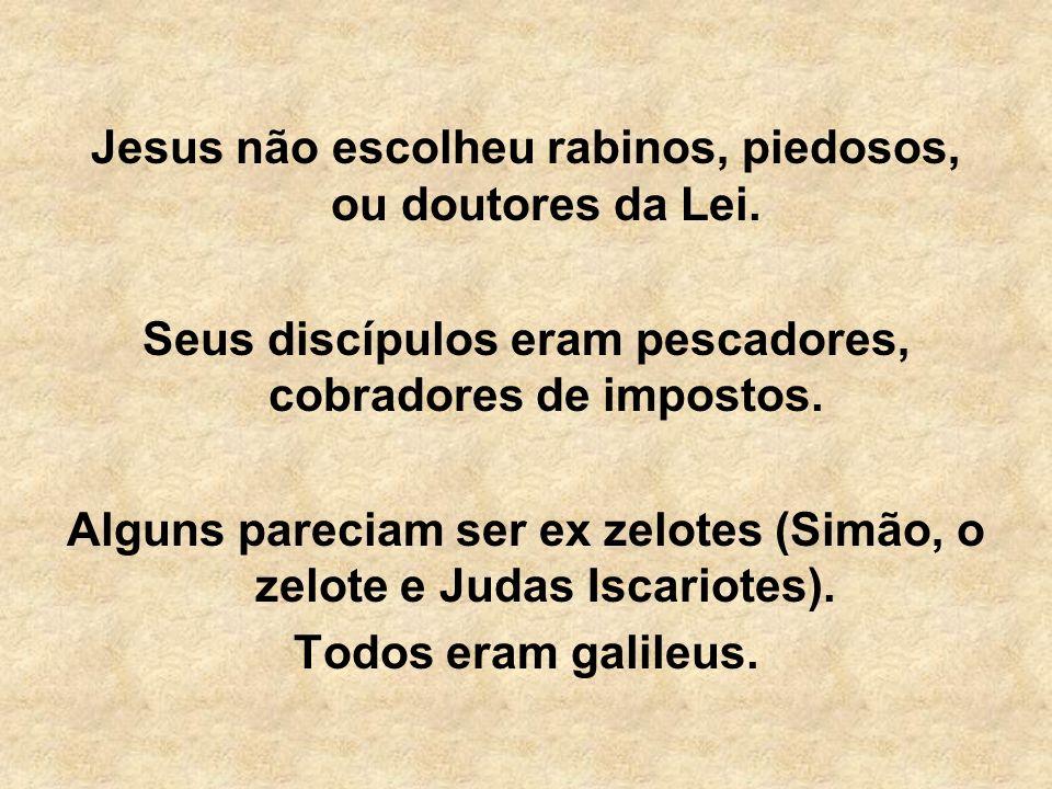 Jesus não escolheu rabinos, piedosos, ou doutores da Lei. Seus discípulos eram pescadores, cobradores de impostos. Alguns pareciam ser ex zelotes (Sim