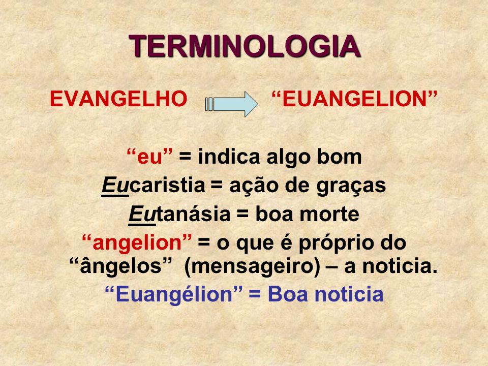 TERMINOLOGIA EVANGELHO EUANGELION eu = indica algo bom Eucaristia = ação de graças Eutanásia = boa morte angelion = o que é próprio do ângelos (mensag