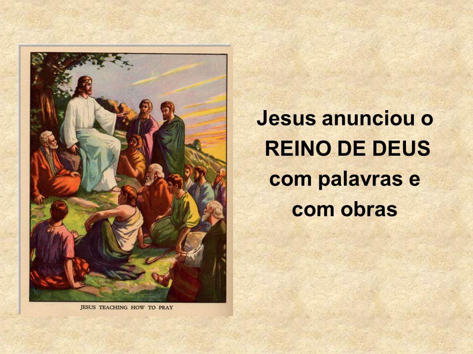 Jesus anunciou o REINO DE DEUS com palavras e com obras
