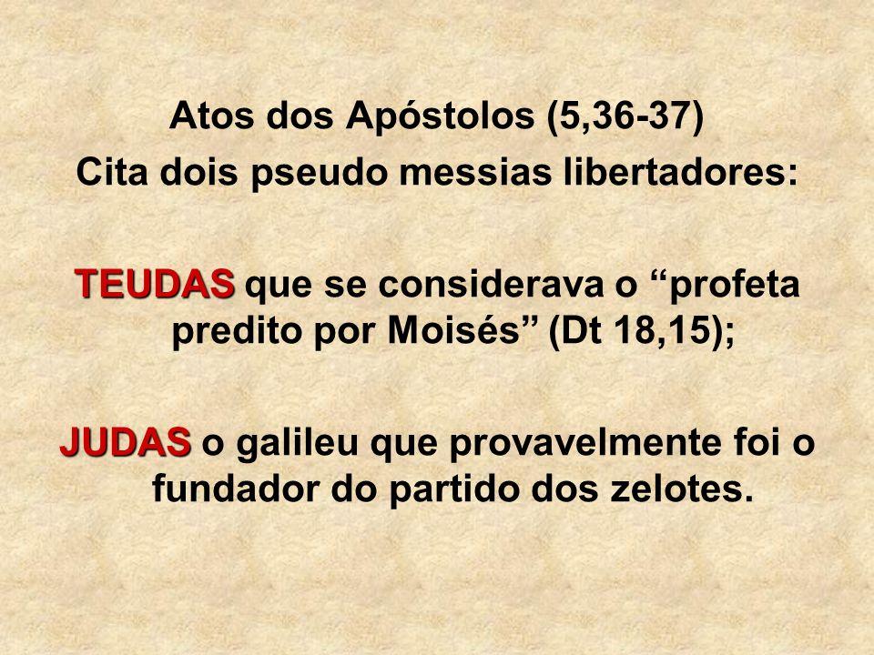 Atos dos Apóstolos (5,36-37) Cita dois pseudo messias libertadores: TEUDAS TEUDAS que se considerava o profeta predito por Moisés (Dt 18,15); JUDAS JU