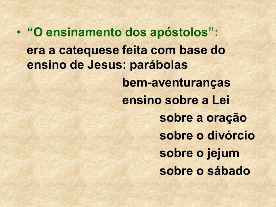O ensinamento dos apóstolos: era a catequese feita com base do ensino de Jesus: parábolas bem-aventuranças ensino sobre a Lei sobre a oração sobre o d