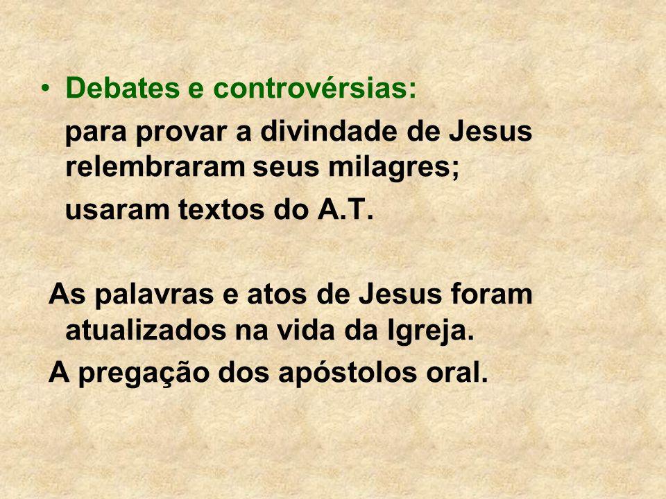 Debates e controvérsias: para provar a divindade de Jesus relembraram seus milagres; usaram textos do A.T. As palavras e atos de Jesus foram atualizad