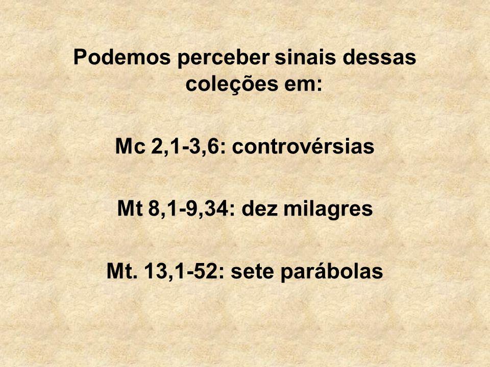 Podemos perceber sinais dessas coleções em: Mc 2,1-3,6: controvérsias Mt 8,1-9,34: dez milagres Mt. 13,1-52: sete parábolas