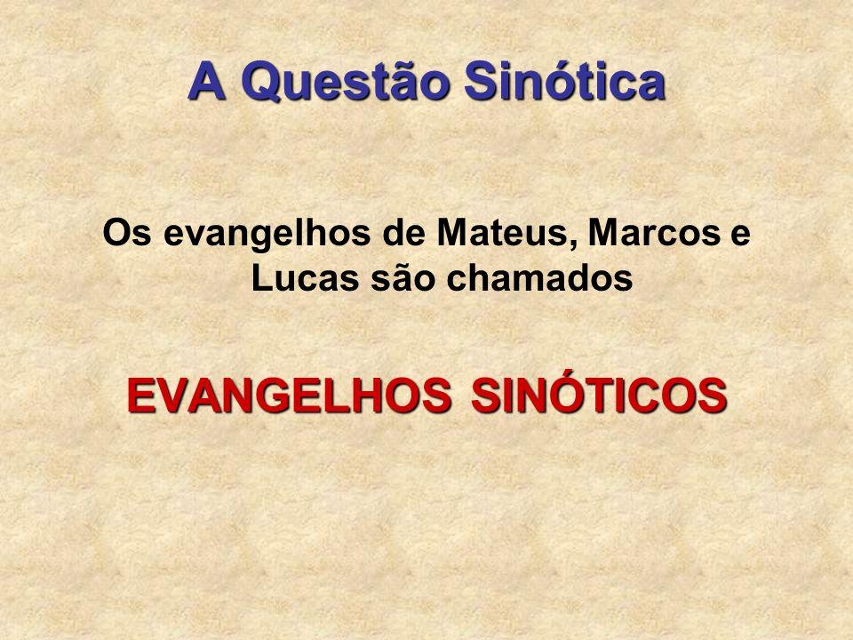 A Questão Sinótica Os evangelhos de Mateus, Marcos e Lucas são chamados EVANGELHOS SINÓTICOS