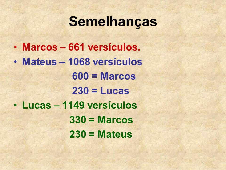 Semelhanças Marcos – 661 versículos. Mateus – 1068 versículos 600 = Marcos 230 = Lucas Lucas – 1149 versículos 330 = Marcos 230 = Mateus