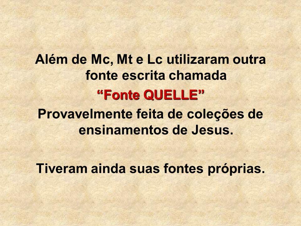 Além de Mc, Mt e Lc utilizaram outra fonte escrita chamada Fonte QUELLE Provavelmente feita de coleções de ensinamentos de Jesus. Tiveram ainda suas f