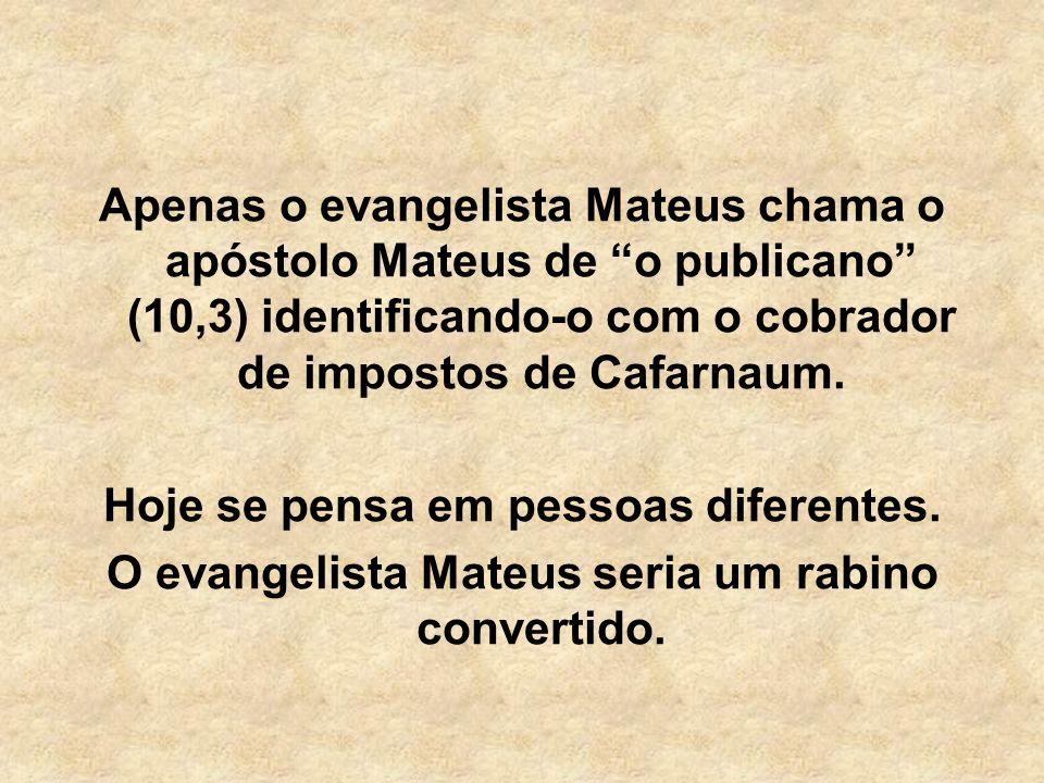 Apenas o evangelista Mateus chama o apóstolo Mateus de o publicano (10,3) identificando-o com o cobrador de impostos de Cafarnaum. Hoje se pensa em pe