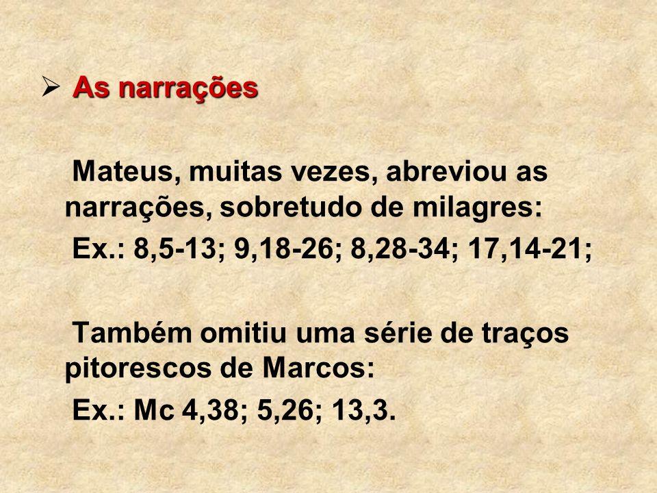 As narrações Mateus, muitas vezes, abreviou as narrações, sobretudo de milagres: Ex.: 8,5-13; 9,18-26; 8,28-34; 17,14-21; Também omitiu uma série de t