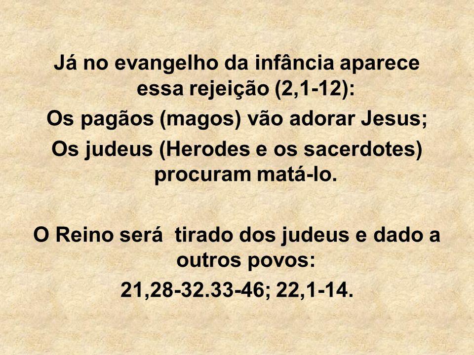 Já no evangelho da infância aparece essa rejeição (2,1-12): Os pagãos (magos) vão adorar Jesus; Os judeus (Herodes e os sacerdotes) procuram matá-lo.