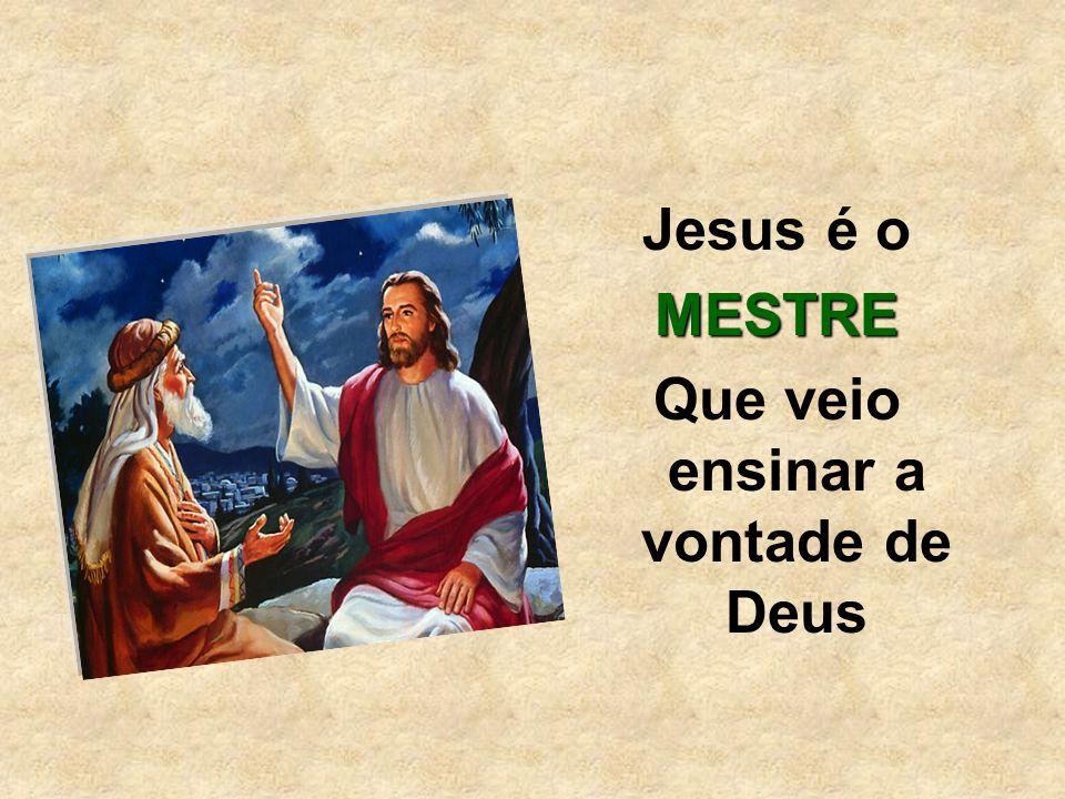 Jesus é oMESTRE Que veio ensinar a vontade de Deus
