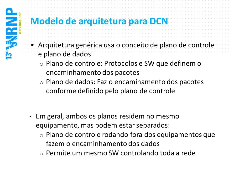 Modelo de arquitetura para DCN Arquitetura genérica usa o conceito de plano de controle e plano de dados o Plano de controle: Protocolos e SW que defi
