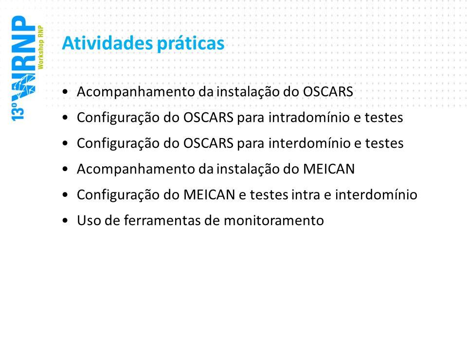 Atividades práticas Acompanhamento da instalação do OSCARS Configuração do OSCARS para intradomínio e testes Configuração do OSCARS para interdomínio