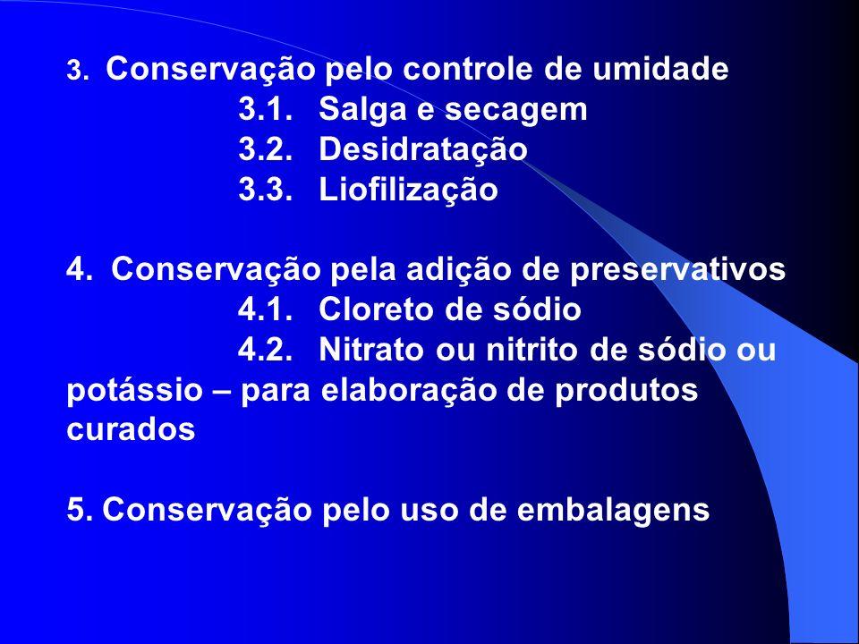 3. Conservação pelo controle de umidade 3.1. Salga e secagem 3.2. Desidratação 3.3. Liofilização 4. Conservação pela adição de preservativos 4.1. Clor