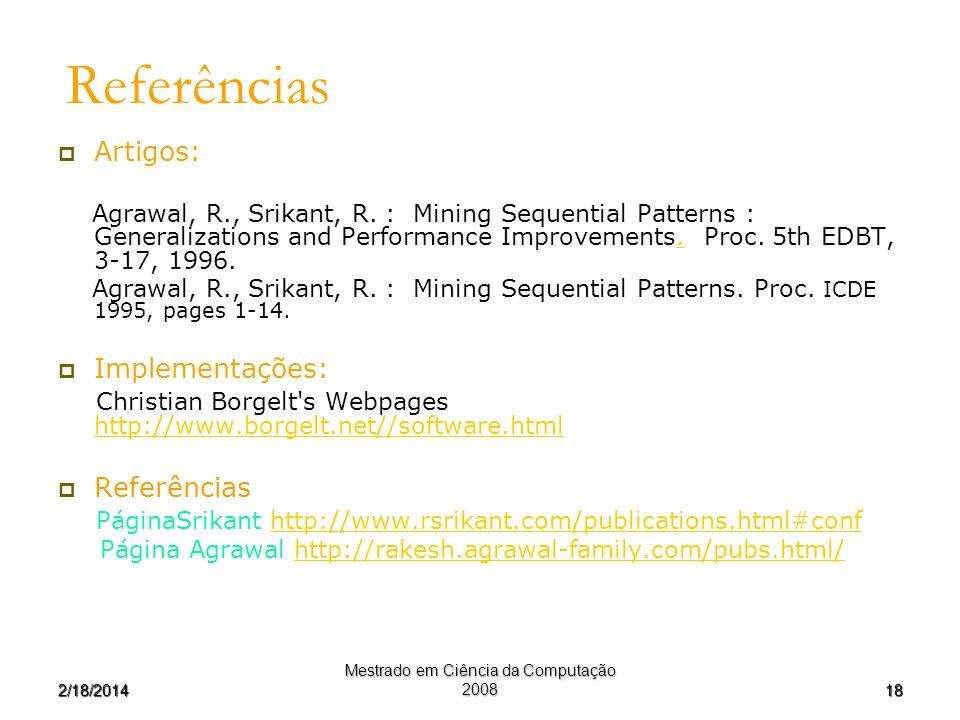 182/18/2014 Mestrado em Ciência da Computação 2008 Referências Artigos: Agrawal, R., Srikant, R. : Mining Sequential Patterns : Generalizations and Pe