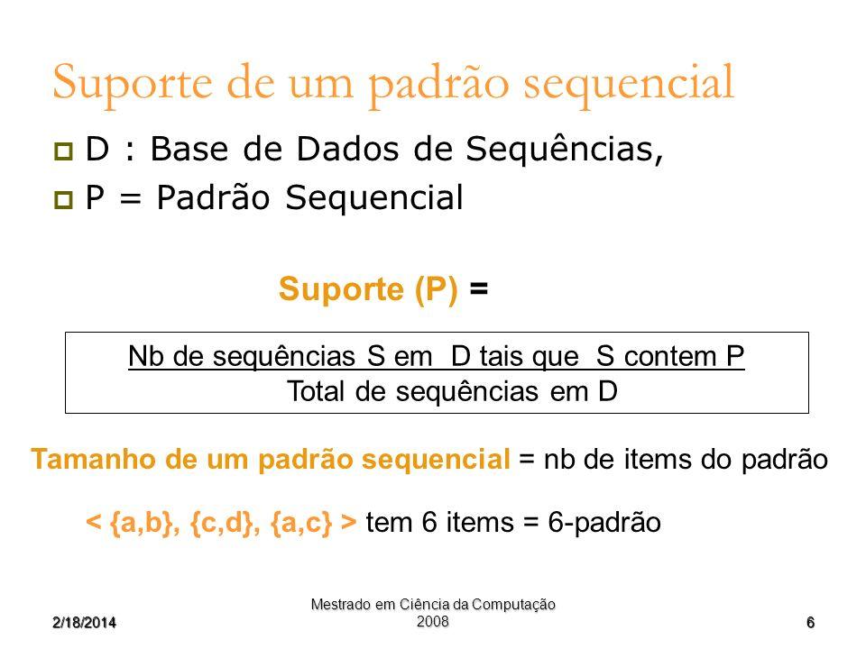 62/18/2014 Mestrado em Ciência da Computação 2008 Suporte de um padrão sequencial D : Base de Dados de Sequências, P = Padrão Sequencial Nb de sequênc