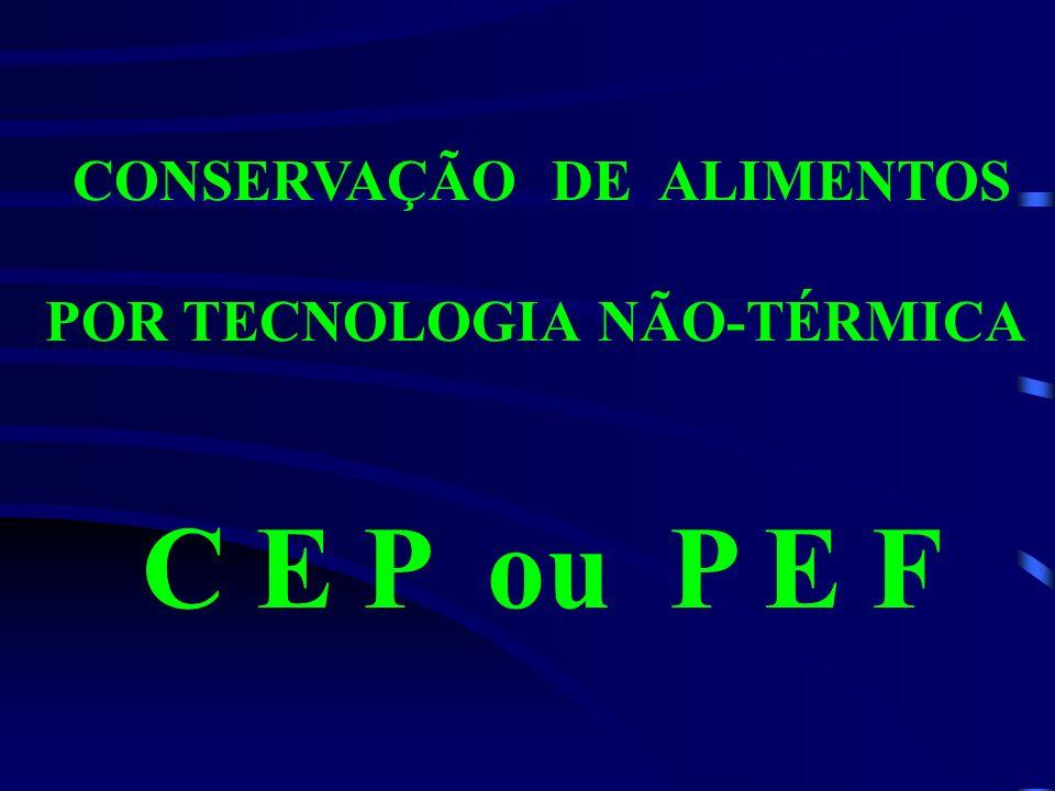 CONSERVAÇÃO DE ALIMENTOS POR TECNOLOGIA NÃO-TÉRMICA C E P ou P E F