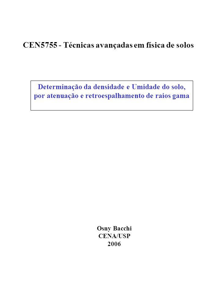 Determinação da densidade e Umidade do solo, por atenuação e retroespalhamento de raios gama Osny Bacchi CENA/USP 2006 CEN5755 - Técnicas avançadas em física de solos
