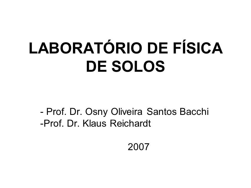 LABORATÓRIO DE FÍSICA DE SOLOS - Prof. Dr. Osny Oliveira Santos Bacchi -Prof. Dr. Klaus Reichardt 2007