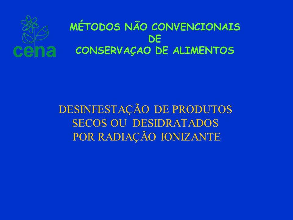 DESINFESTAÇÃO DE PRODUTOS SECOS OU DESIDRATADOS POR RADIAÇÃO IONIZANTE MÉTODOS NÃO CONVENCIONAIS DE CONSERVAÇAO DE ALIMENTOS