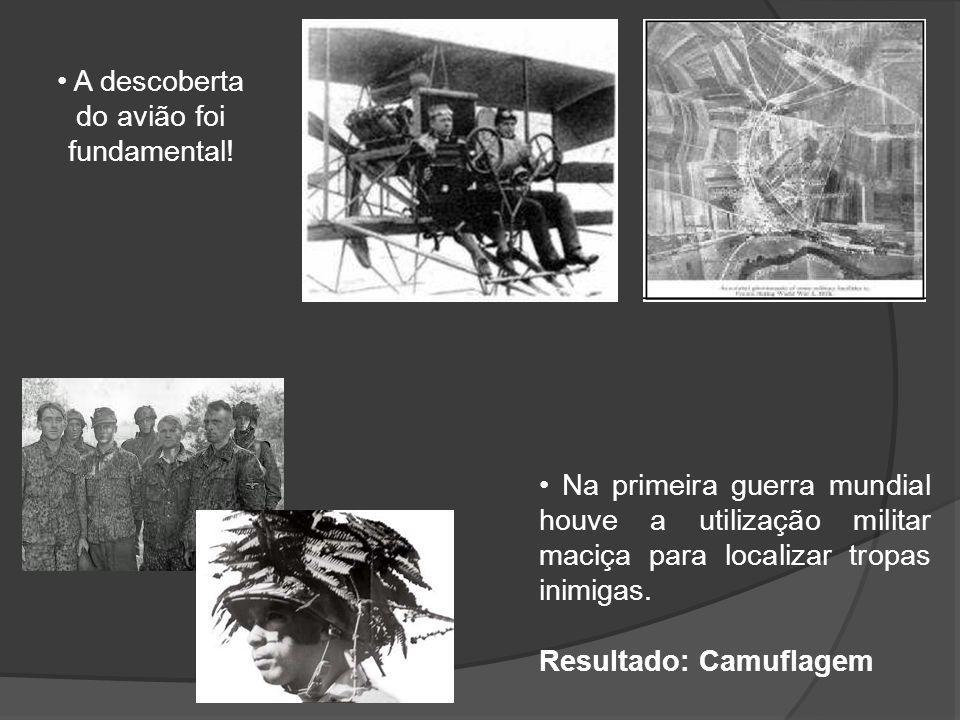 A descoberta do avião foi fundamental! Na primeira guerra mundial houve a utilização militar maciça para localizar tropas inimigas. Resultado: Camufla