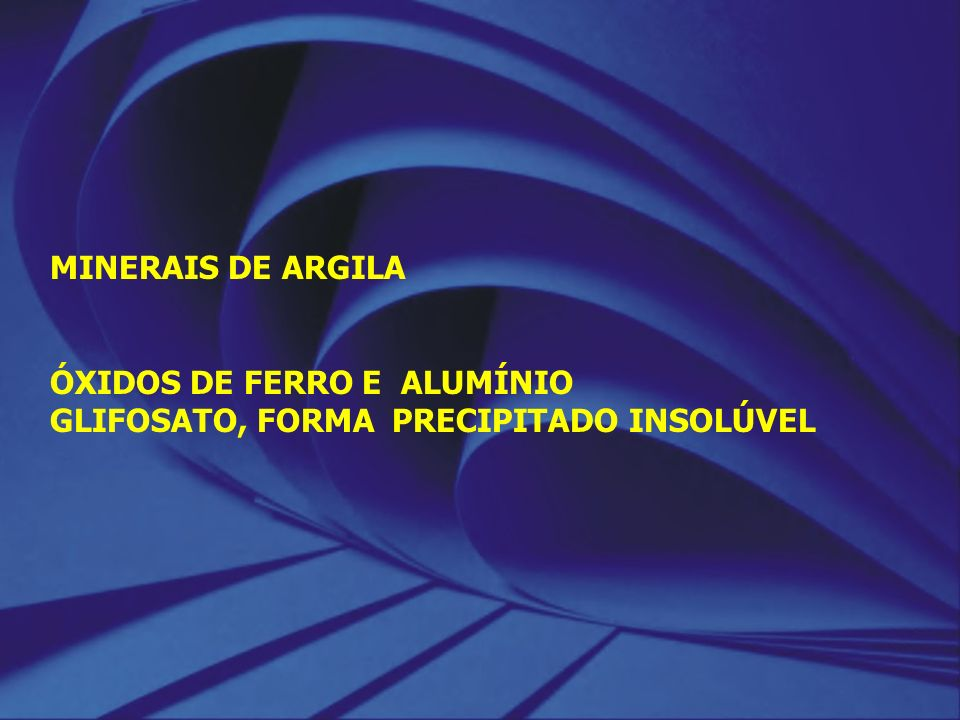 MINERAIS DE ARGILA ÓXIDOS DE FERRO E ALUMÍNIO GLIFOSATO, FORMA PRECIPITADO INSOLÚVEL