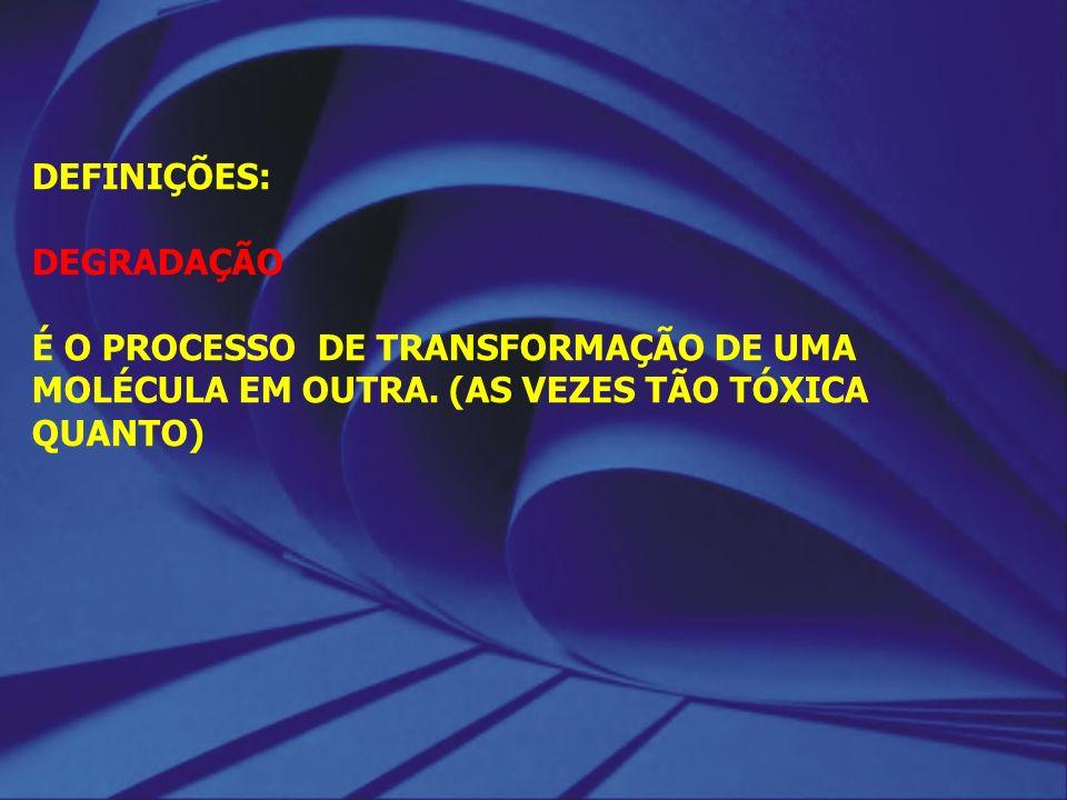 DEFINIÇÕES: DEGRADAÇÃO É O PROCESSO DE TRANSFORMAÇÃO DE UMA MOLÉCULA EM OUTRA. (AS VEZES TÃO TÓXICA QUANTO)