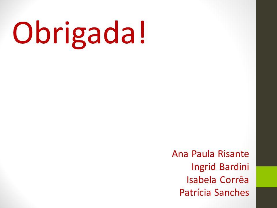 Obrigada! Ana Paula Risante Ingrid Bardini Isabela Corrêa Patrícia Sanches