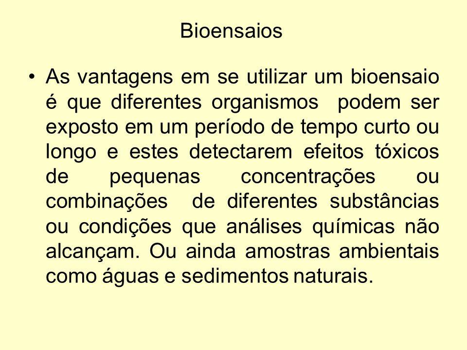 Bioensaios As vantagens em se utilizar um bioensaio é que diferentes organismos podem ser exposto em um período de tempo curto ou longo e estes detect