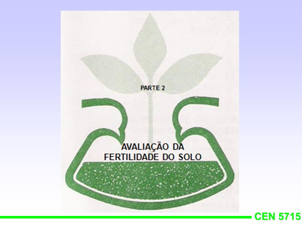 CEN 5715 H + +Al 3+ - Acidez Potencial CTC mmol c /dm 3 V % SP