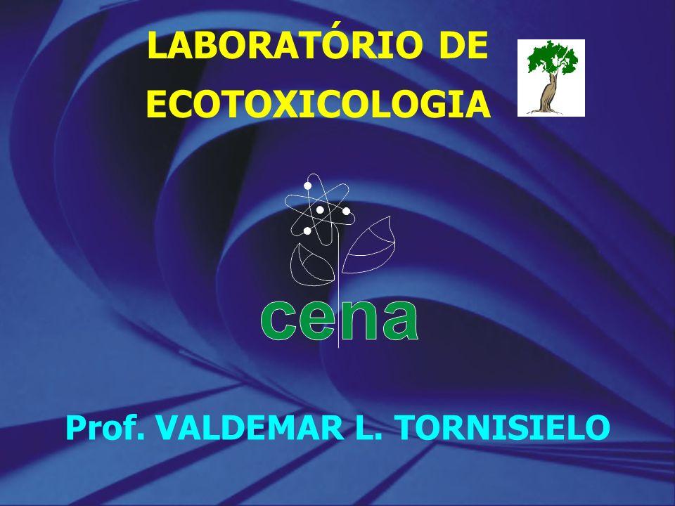 LABORATÓRIO DE ECOTOXICOLOGIA Prof. VALDEMAR L. TORNISIELO