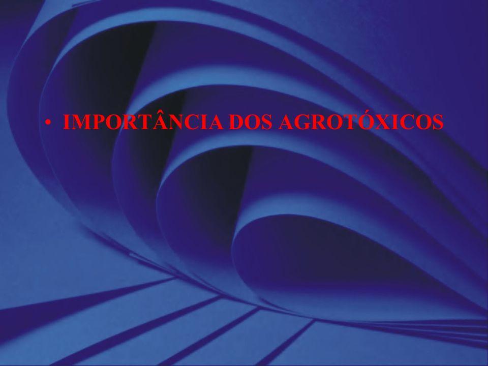 IMPORTÂNCIA DOS AGROTÓXICOS