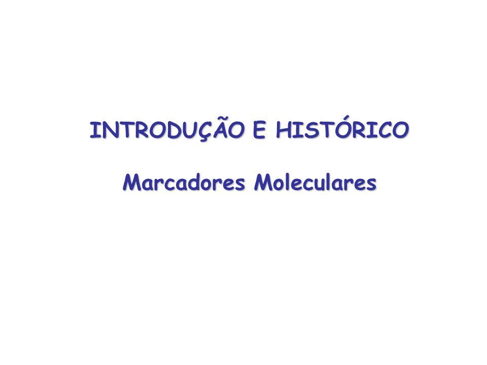 INTRODUÇÃO E HISTÓRICO Marcadores Moleculares