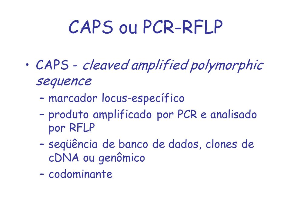 CAPS ou PCR-RFLP CAPS - cleaved amplified polymorphic sequence –marcador locus-específico –produto amplificado por PCR e analisado por RFLP –seqüência