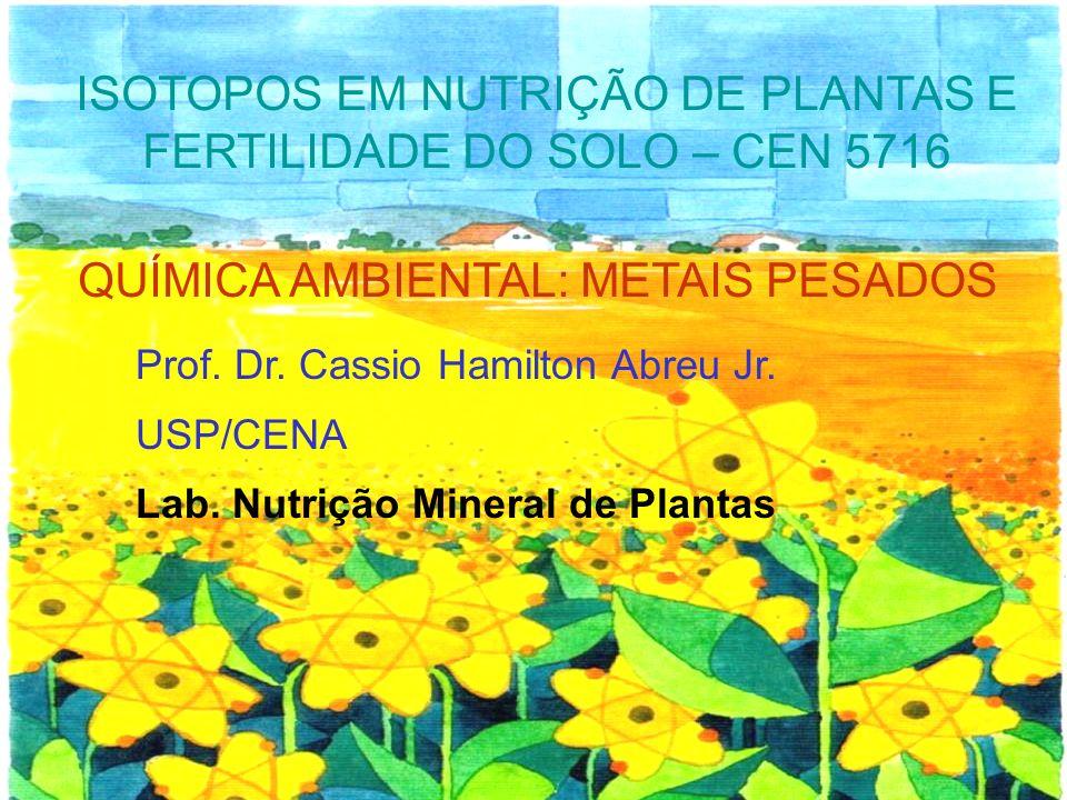 QUÍMICA AMBIENTAL: METAIS PESADOS Prof. Dr. Cassio Hamilton Abreu Jr. USP/CENA Lab. Nutrição Mineral de Plantas ISOTOPOS EM NUTRIÇÃO DE PLANTAS E FERT