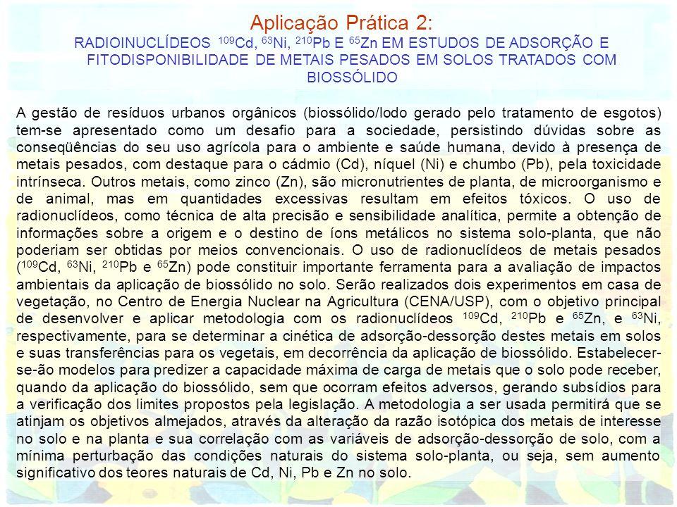 Aplicação Prática 2: RADIOINUCLÍDEOS 109 Cd, 63 Ni, 210 Pb E 65 Zn EM ESTUDOS DE ADSORÇÃO E FITODISPONIBILIDADE DE METAIS PESADOS EM SOLOS TRATADOS CO