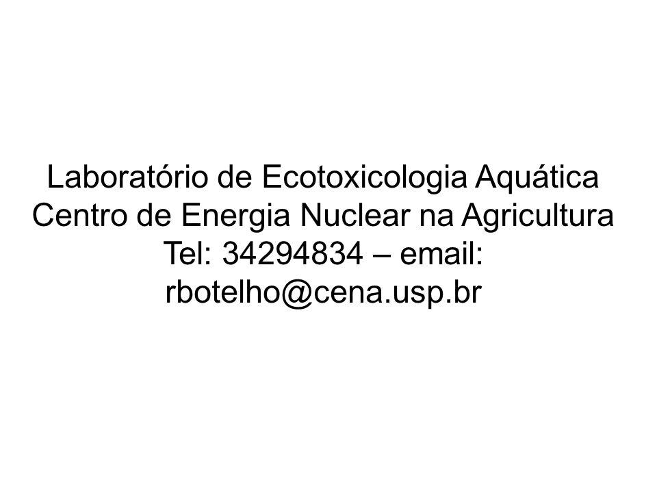 Laboratório de Ecotoxicologia Aquática Centro de Energia Nuclear na Agricultura Tel: 34294834 – email: rbotelho@cena.usp.br
