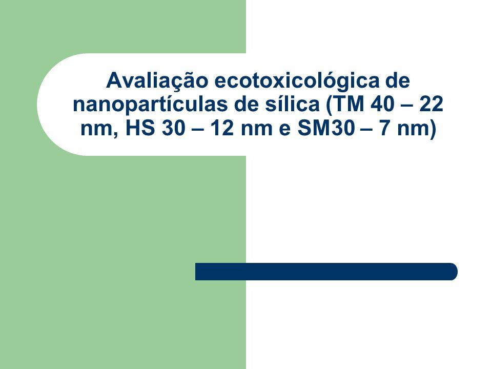 Avaliação ecotoxicológica de nanopartículas de sílica (TM 40 – 22 nm, HS 30 – 12 nm e SM30 – 7 nm)